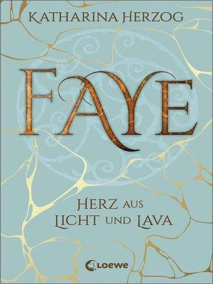 cover image of Faye--Herz aus Licht und Lava