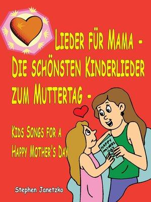cover image of Lieder für Mama --Die schönsten Kinderlieder zum Muttertag