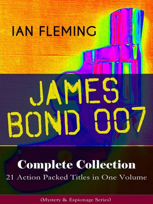 cover image of JAMES BOND 007 Complete Collection – 21 Action Packed Titles in One Volume (Mystery & Espionage Series)
