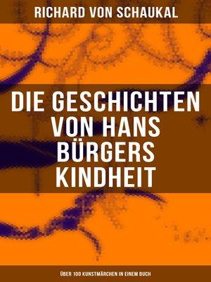 cover image of Die Geschichten von Hans Bürgers Kindheit (Über 100 Kunstmärchen in einem Buch)