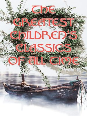 cover image of The Greatest Children's Classics of All Time