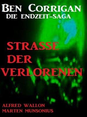 cover image of Straße der Verlorenen  (Ben Corrigan--die Endzeit-Saga)
