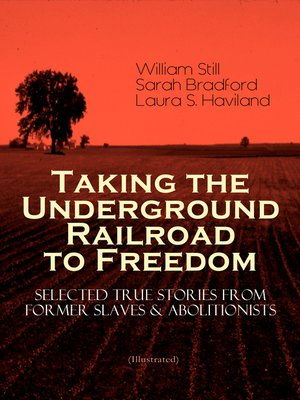 cover image of Taking the Underground Railroad to Freedom – Selected True Stories from Former Slaves & Abolitionists (Illustrated)
