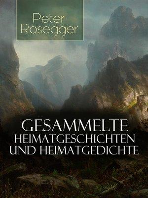 cover image of Gesammelte Heimatgeschichten und Heimatgedichten von Peter Rosegger