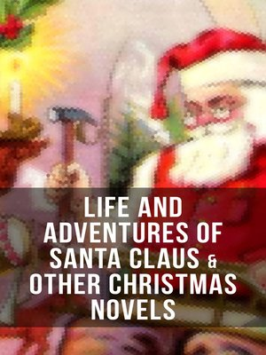 cover image of Life and Adventures of Santa Claus & Other Christmas Novels