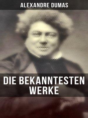 cover image of Die bekanntesten Werke von Alexandre Dumas