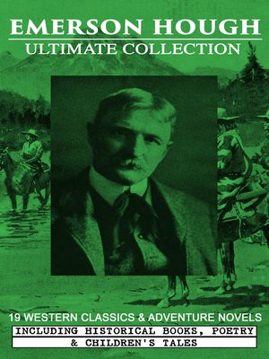 cover image of EMERSON HOUGH Ultimate Collection – 19 Western Classics & Adventure Novels, Including Historical Books, Poetry & Children's Tales (Illustrated)