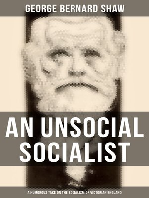 cover image of An Unsocial Socialist (A Humorous Take on the Socialism of Victorian England)