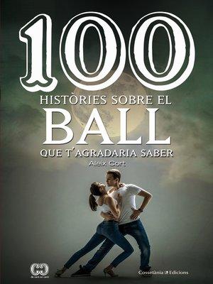 cover image of 100 històries sobre el ball que t'agradaria saber