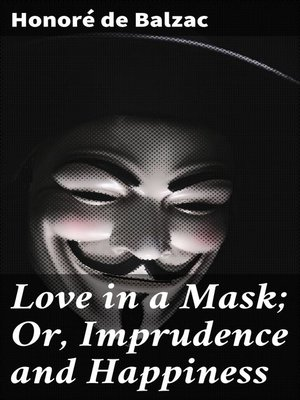 cover image of Love in a Mask; Or, Imprudence and Happiness