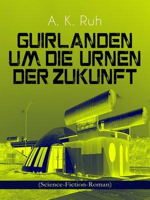 cover image of Guirlanden um Die Urnen der Zukunft (Science-Fiction-Roman)