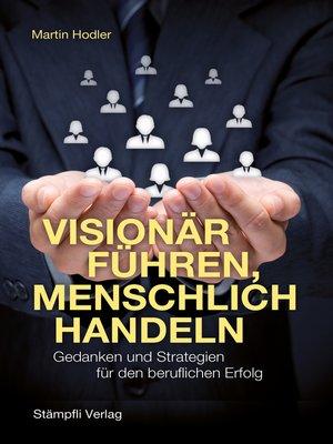 cover image of Visionär führen, menschlich handeln