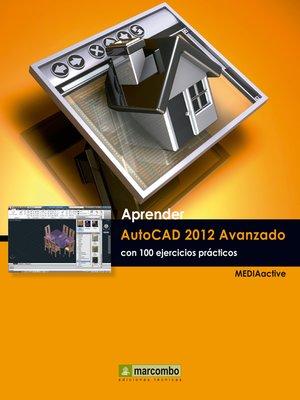 cover image of Aprender Autocad 2012 Avanzado con 100 ejercicios prácticos