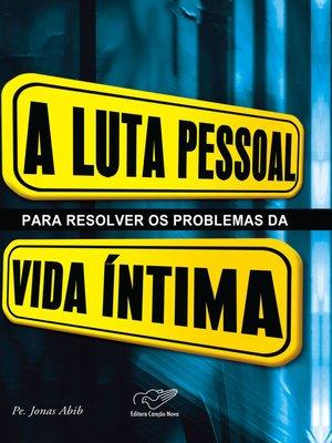 cover image of A luta pessoal para resolver os problemas da vida íntima