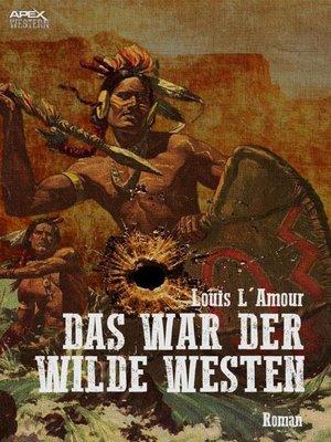 cover image of DAS WAR DER WILDE WESTEN