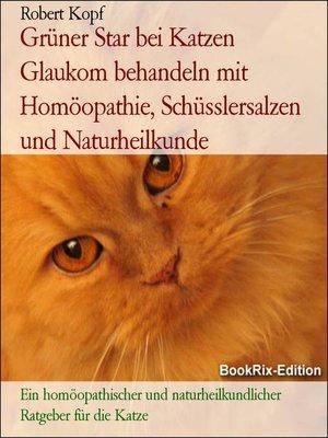 cover image of Grüner Star bei Katzen Glaukom behandeln mit Homöopathie, Schüsslersalzen und Naturheilkunde