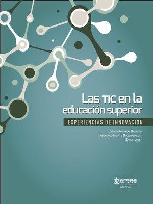 cover image of Las TIC en la educación superior.