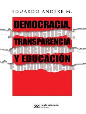 cover image of Democracia, transparencia y educación. Demagogia, corrupción e ignorancia