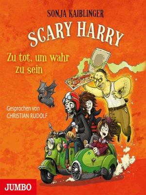 cover image of Scary Harry. Zu tot, um wahr zu sein
