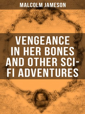 cover image of Vengeance in Her Bones and Other Sci-Fi Adventures