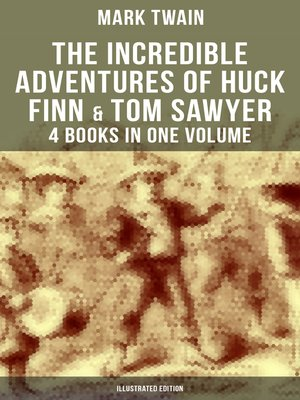 cover image of The Incredible Adventures of Huck Finn & Tom Sawyer--4 Books in One Volume (Illustrated Edition)