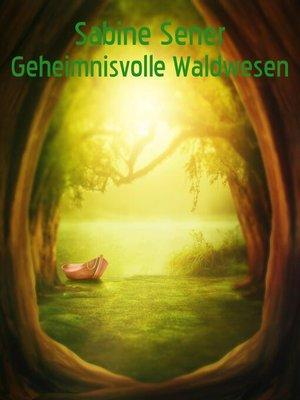 cover image of Geheimnisvolle Waldwesen