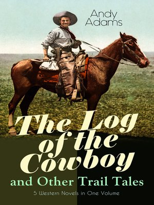 cover image of The Log of the Cowboy and Other Trail Tales – 5 Western Novels in One Volume