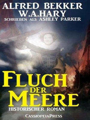 cover image of Ashley Parker--Fluch der Meere (Historischer Roman)