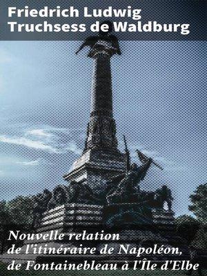 cover image of Nouvelle relation de l'itinéraire de Napoléon, de Fontainebleau à l'Île d'Elbe