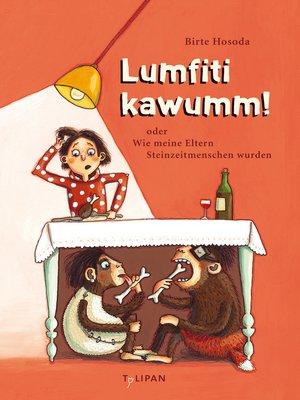 cover image of Lumfiti kawumm! oder Wie meine Eltern Steinzeitmenschen wurden