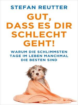 cover image of Gut, dass es Dir schlecht geht!