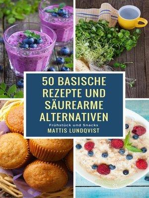 cover image of 50 basische Rezepte und säurearme Alternativen
