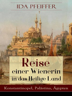 cover image of Reise einer Wienerin in das Heilige Land--Konstantinopel, Palästina, Ägypten