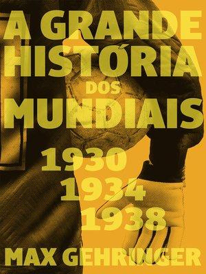 cover image of A grande história dos mundiais 1930, 1934, 1938