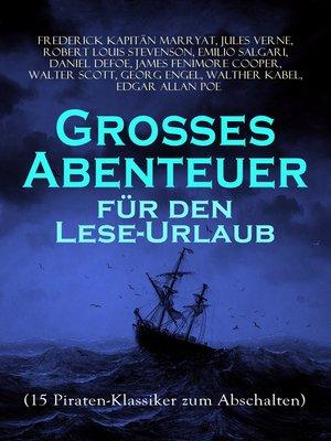 cover image of Großes Abenteuer für den Lese-Urlaub (15 Piraten-Klassiker zum Abschalten)