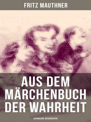 cover image of Aus dem Märchenbuch der Wahrheit (Satirische Geschichten)