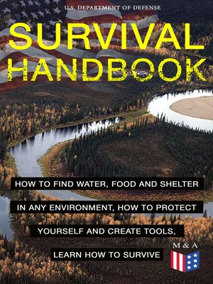 cover image of SURVIVAL HANDBOOK--How to Find Water, Food and Shelter in Any Environment, How to Protect Yourself and Create Tools, Learn How to Survive