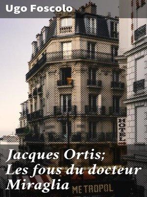 cover image of Jacques Ortis; Les fous du docteur Miraglia