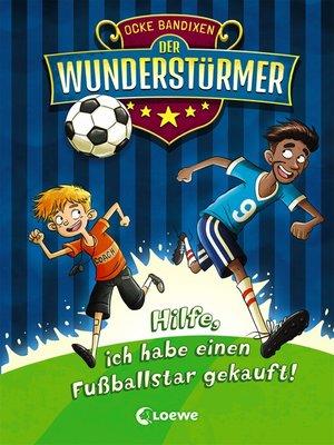 cover image of Der Wunderstürmer 1--Hilfe, ich habe einen Fußballstar gekauft!