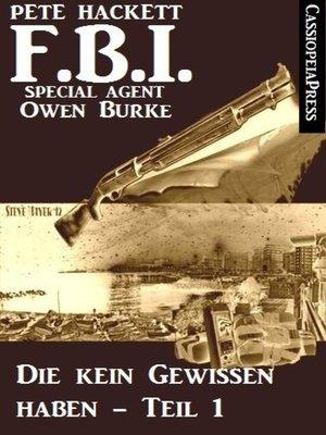 cover image of Die kein Gewissen haben, Teil 1 (FBI Special Agent)