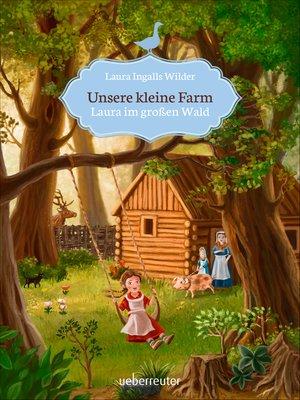 cover image of Unsere kleine Farm--Laura im großen Wald (Bd. 1)