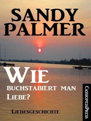 cover image of Wie buchstabiert man Liebe?