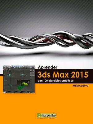 cover image of Aprender 3DS Max 2015 con 100 ejercicios prácticos