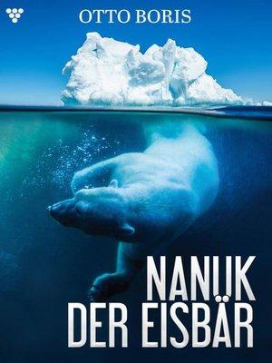 cover image of Nanuk der Eisbär  – Abenteuerroman