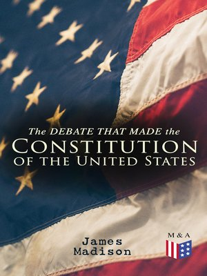 cover image of The Debate That Made the Constitution of the United States