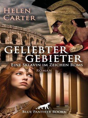 cover image of Geliebter Gebieter--Eine Sklavin im Zeichen Roms / Erotischer Roman