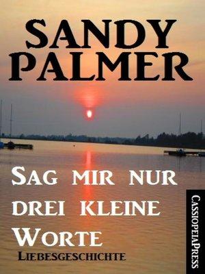 cover image of Sag mir nur drei kleine Worte