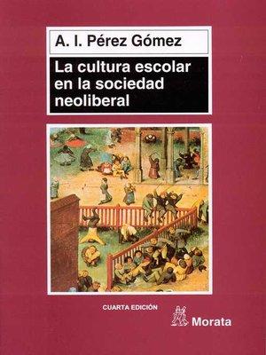 cover image of La cultura escolar en la sociedad neoliberal