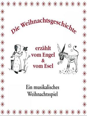 cover image of Die Weihnachtsgeschichte erzählt vom Engel & vom Esel