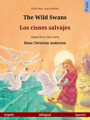 cover image of The Wild Swans – Los cisnes salvajes. Bilingual picture book adapted from a fairy tale by Hans Christian Andersen (English – Spanish)